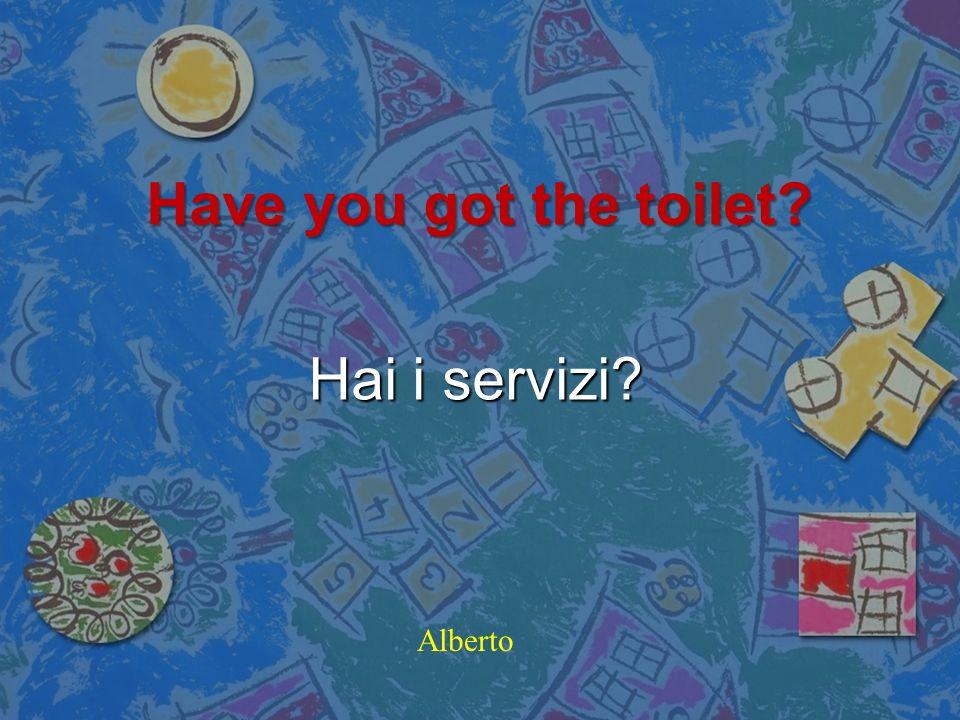 Have you got the toilet Hai i servizi Alberto