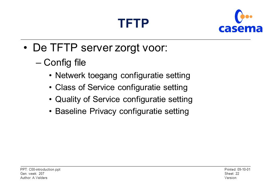 TFTP De TFTP server zorgt voor: Config file