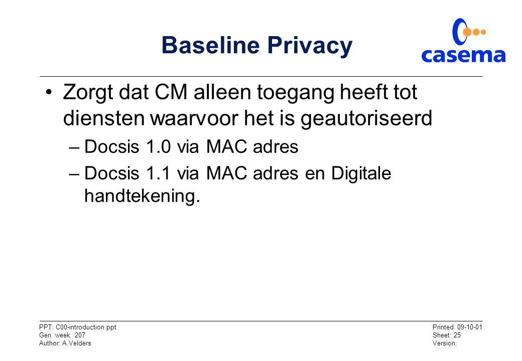 Baseline Privacy Zorgt dat CM alleen toegang heeft tot diensten waarvoor het is geautoriseerd. Docsis 1.0 via MAC adres.