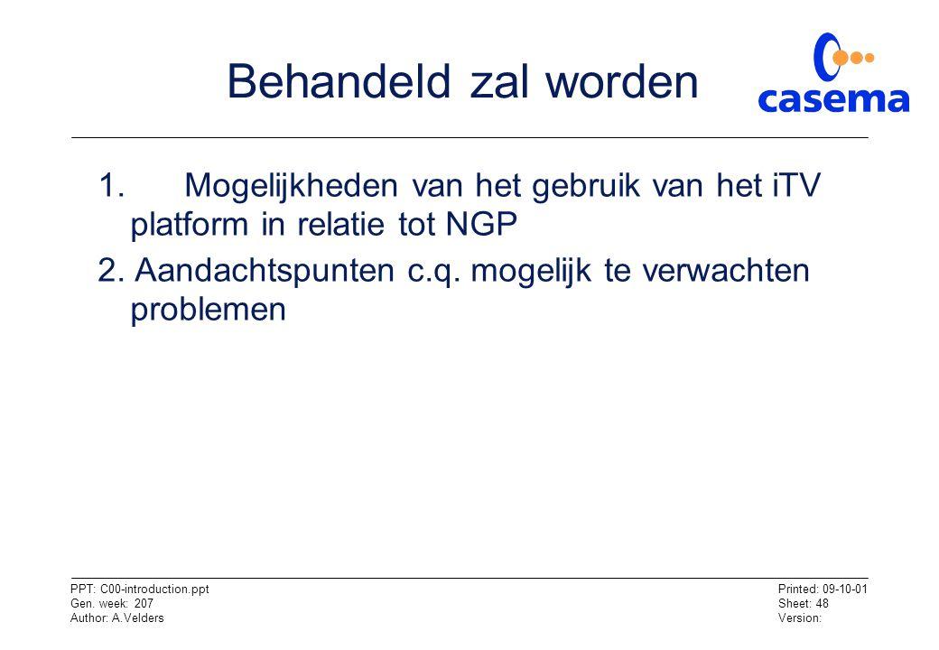 Behandeld zal worden 1. Mogelijkheden van het gebruik van het iTV platform in relatie tot NGP.