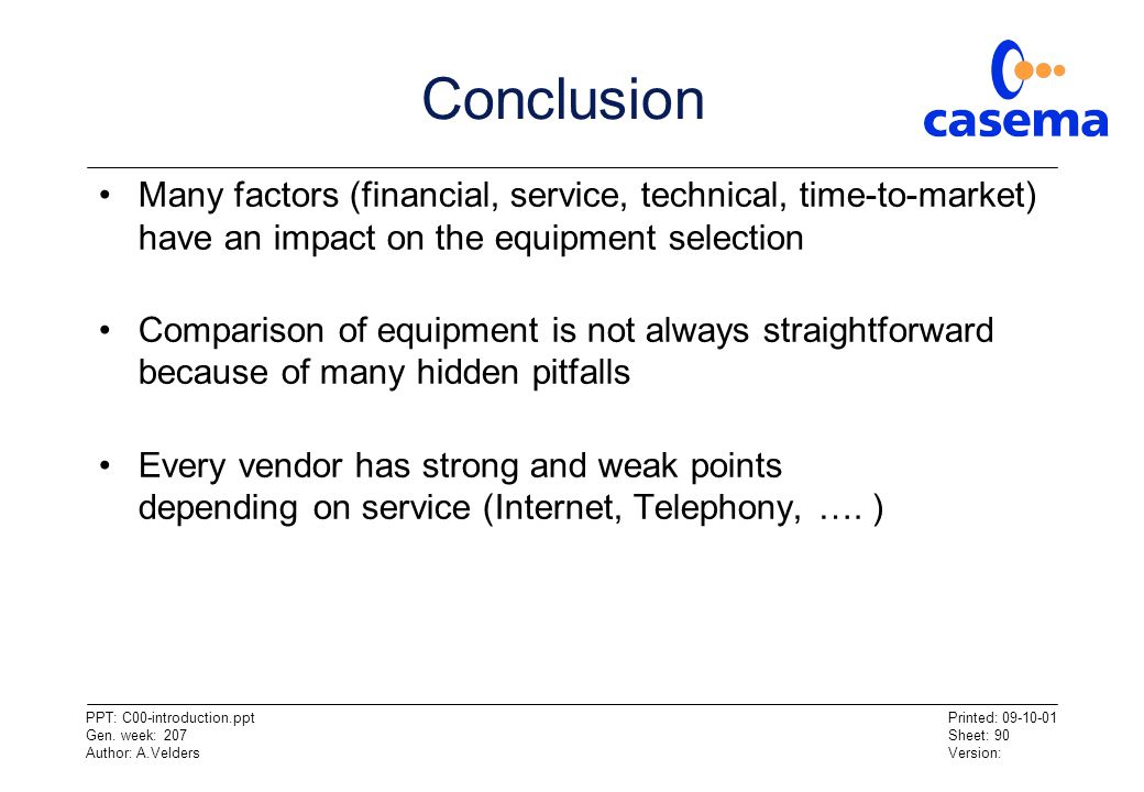 Conclusion Many factors (financial, service, technical, time-to-market) have an impact on the equipment selection.
