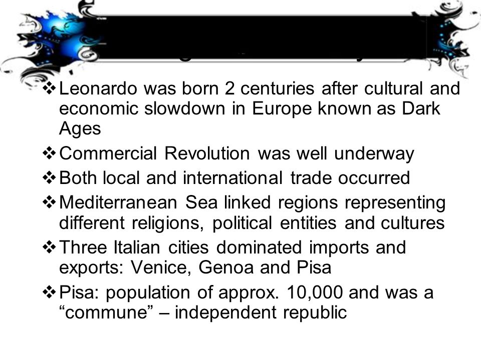 Background History Leonardo was born 2 centuries after cultural and economic slowdown in Europe known as Dark Ages.