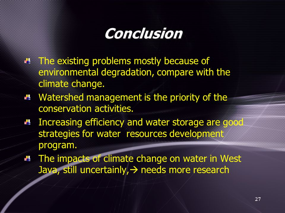 Conclusion The existing problems mostly because of environmental degradation, compare with the climate change.