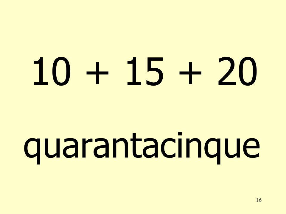 10 + 15 + 20 quarantacinque