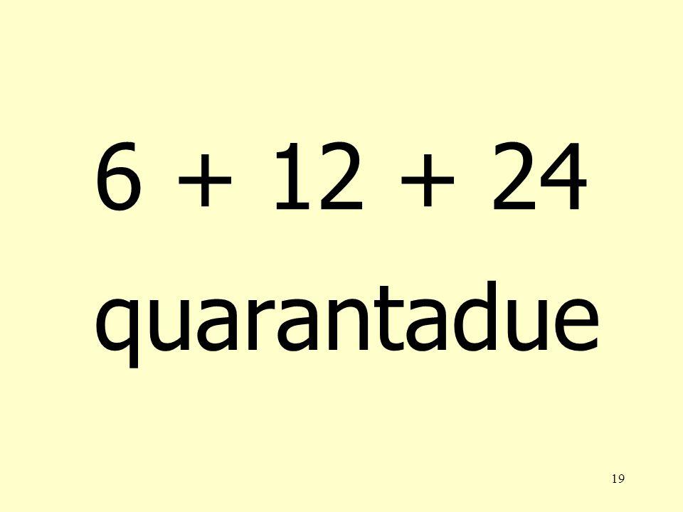 6 + 12 + 24 quarantadue