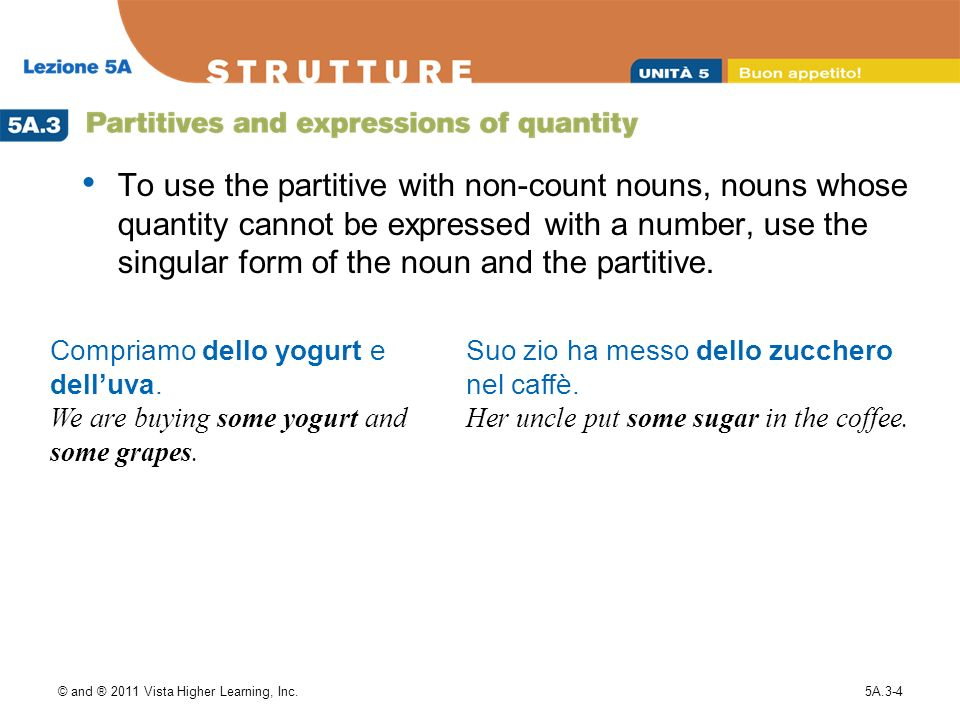 To use the partitive with non-count nouns, nouns whose quantity cannot be expressed with a number, use the singular form of the noun and the partitive.