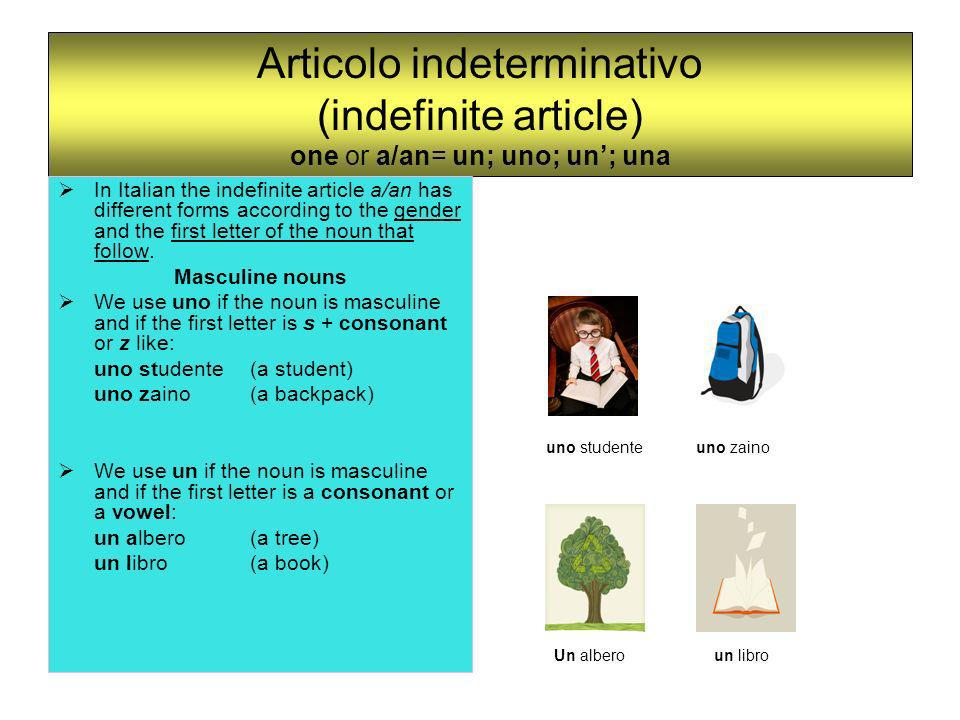 Articolo indeterminativo (indefinite article) one or a/an= un; uno; un'; una