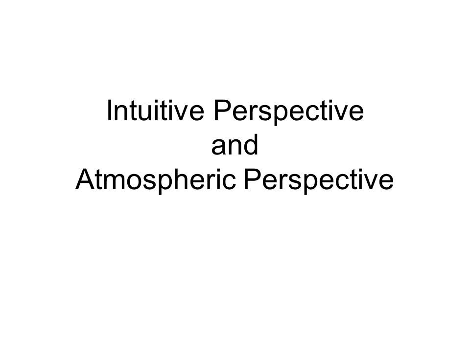 Intuitive Perspective and Atmospheric Perspective