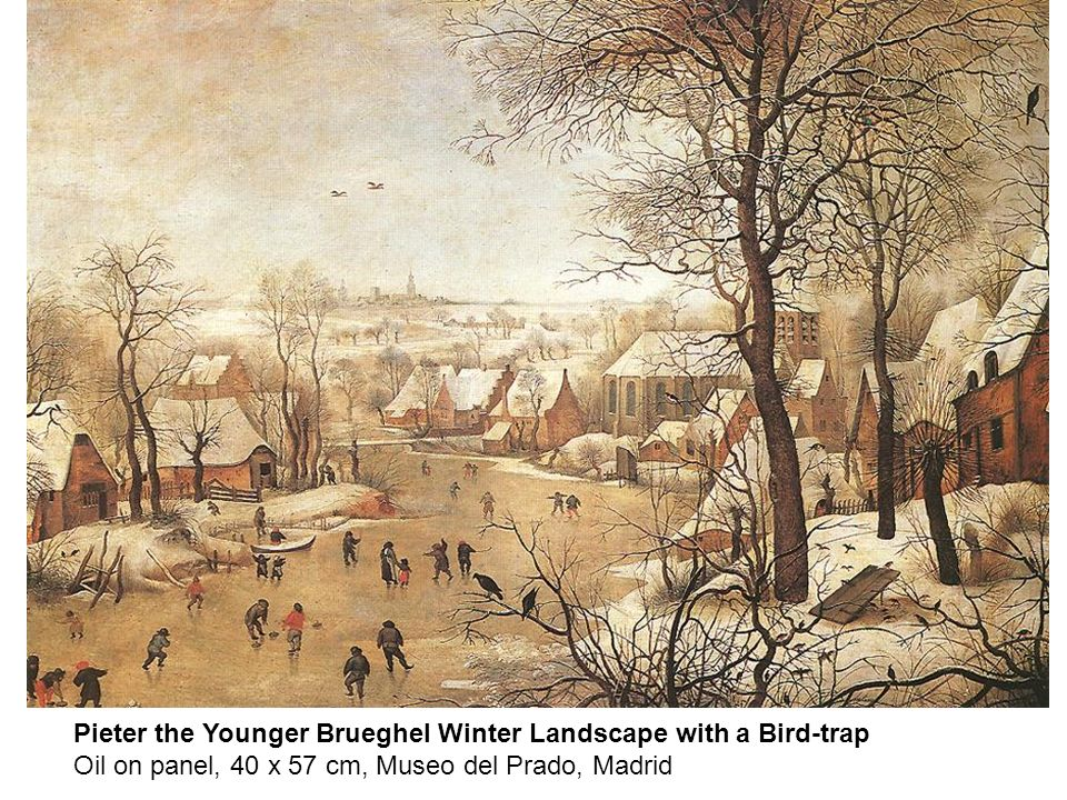 bru Pieter the Younger Brueghel Winter Landscape with a Bird-trap Oil on panel, 40 x 57 cm, Museo del Prado, Madrid.