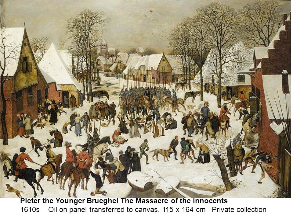 bru Pieter the Younger Brueghel The Massacre of the Innocents 1610s Oil on panel transferred to canvas, 115 x 164 cm Private collection.