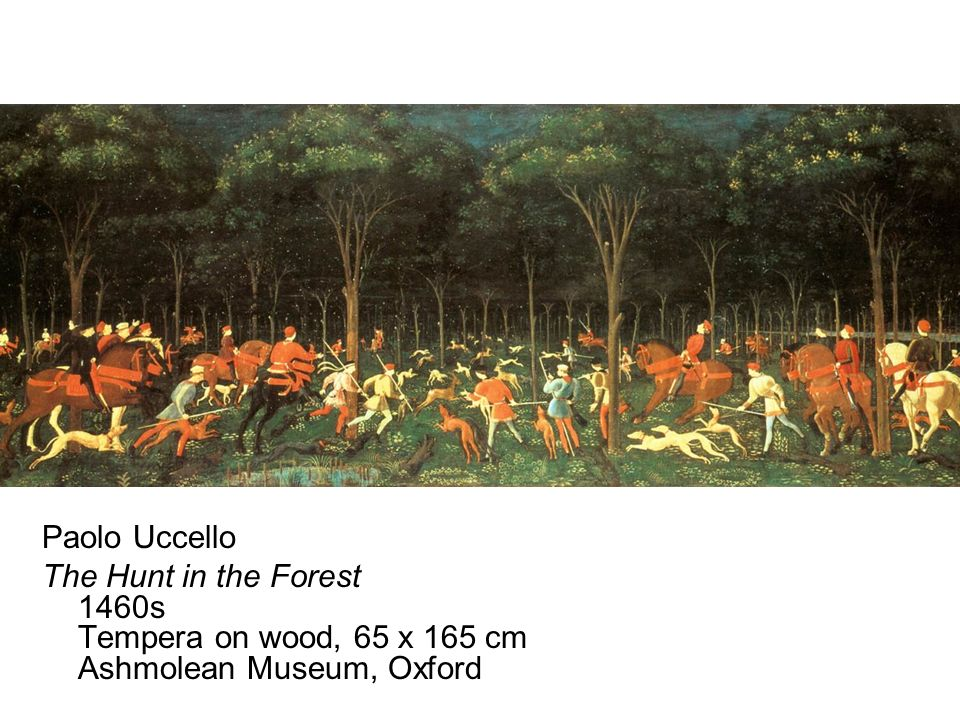 Paolo Uccello The Hunt in the Forest 1460s Tempera on wood, 65 x 165 cm Ashmolean Museum, Oxford