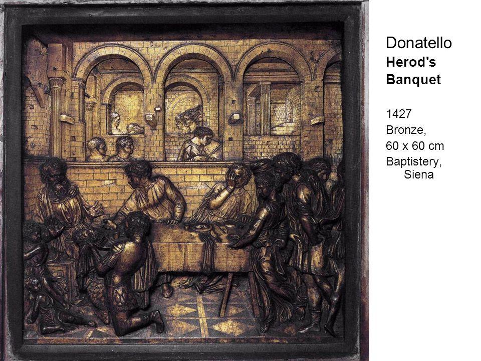 Donatello Herod s Banquet 1427 Bronze, 60 x 60 cm Baptistery, Siena