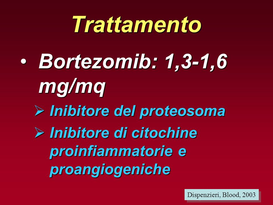 Trattamento Bortezomib: 1,3-1,6 mg/mq Inibitore del proteosoma