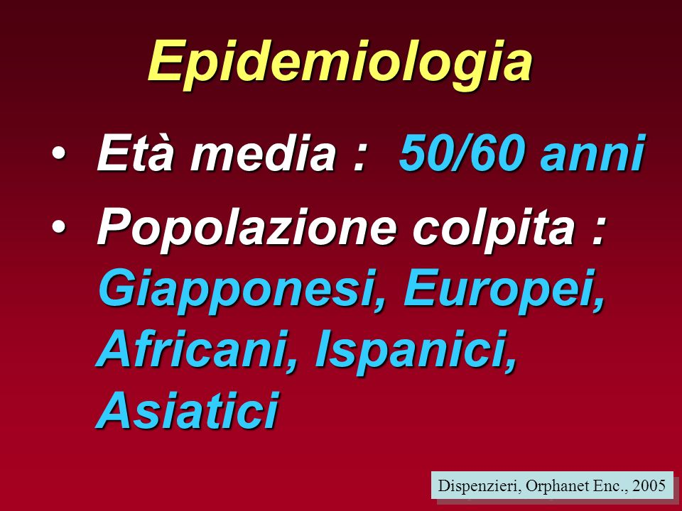Epidemiologia Età media : 50/60 anni