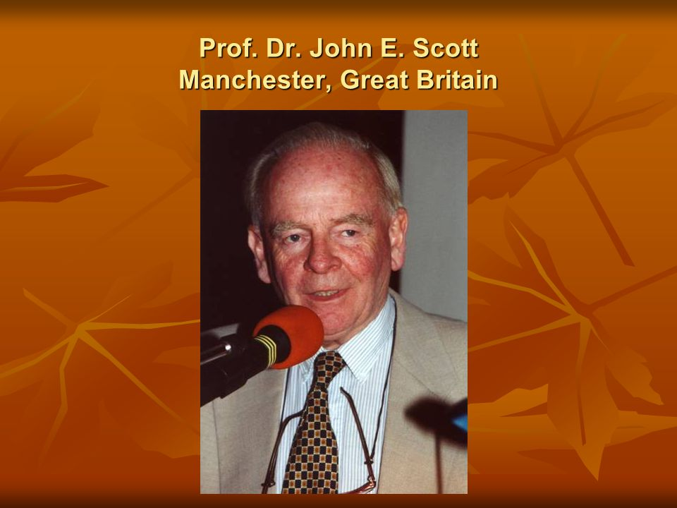 Prof. Dr. John E. Scott Manchester, Great Britain