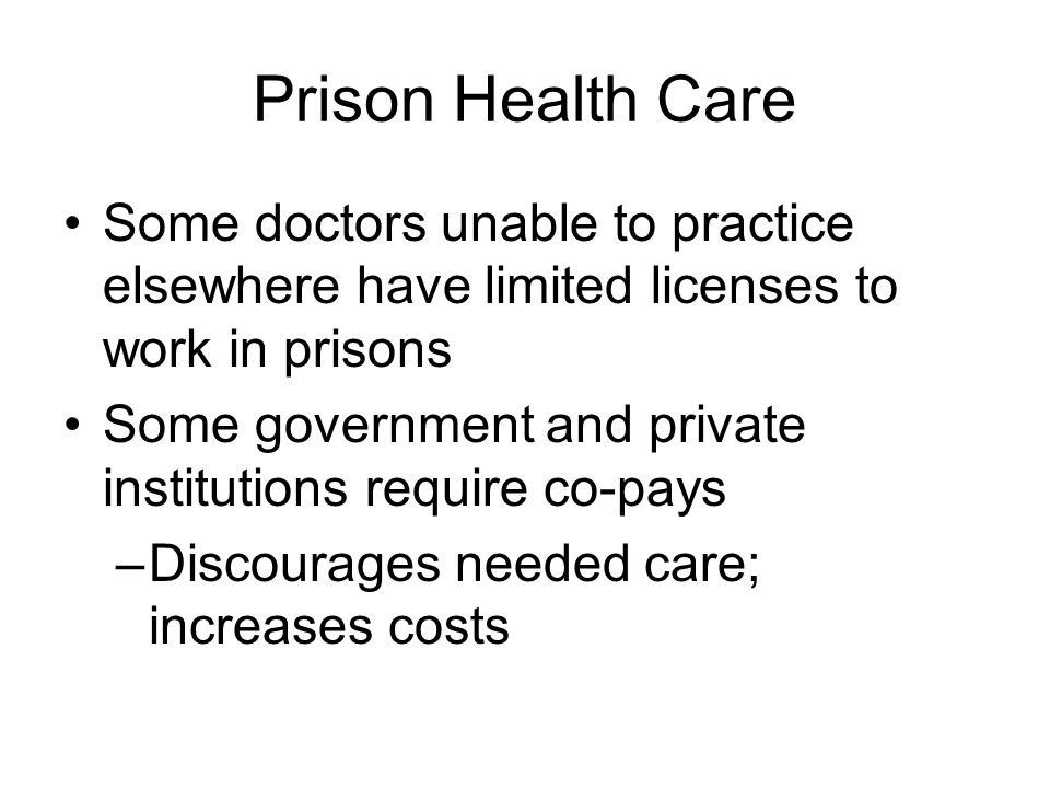 Prison Health Care Some doctors unable to practice elsewhere have limited licenses to work in prisons.