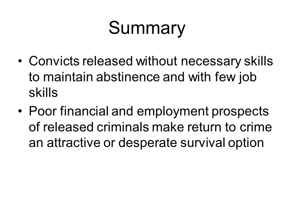 Summary Convicts released without necessary skills to maintain abstinence and with few job skills.