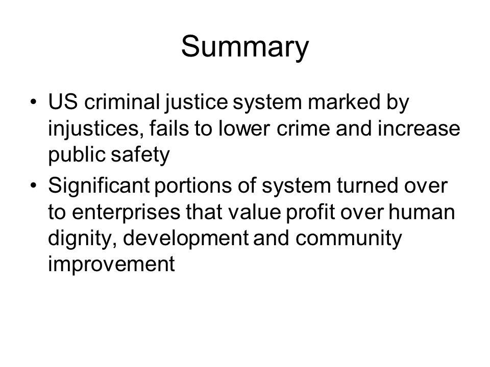SummaryUS criminal justice system marked by injustices, fails to lower crime and increase public safety.