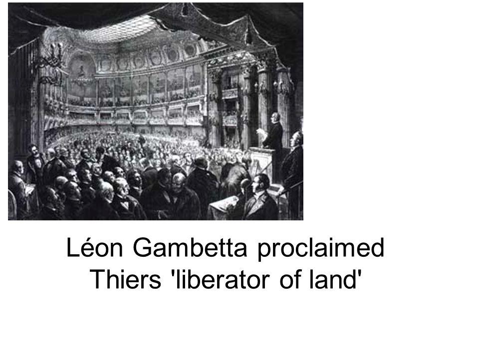 Léon Gambetta proclaimed Thiers liberator of land
