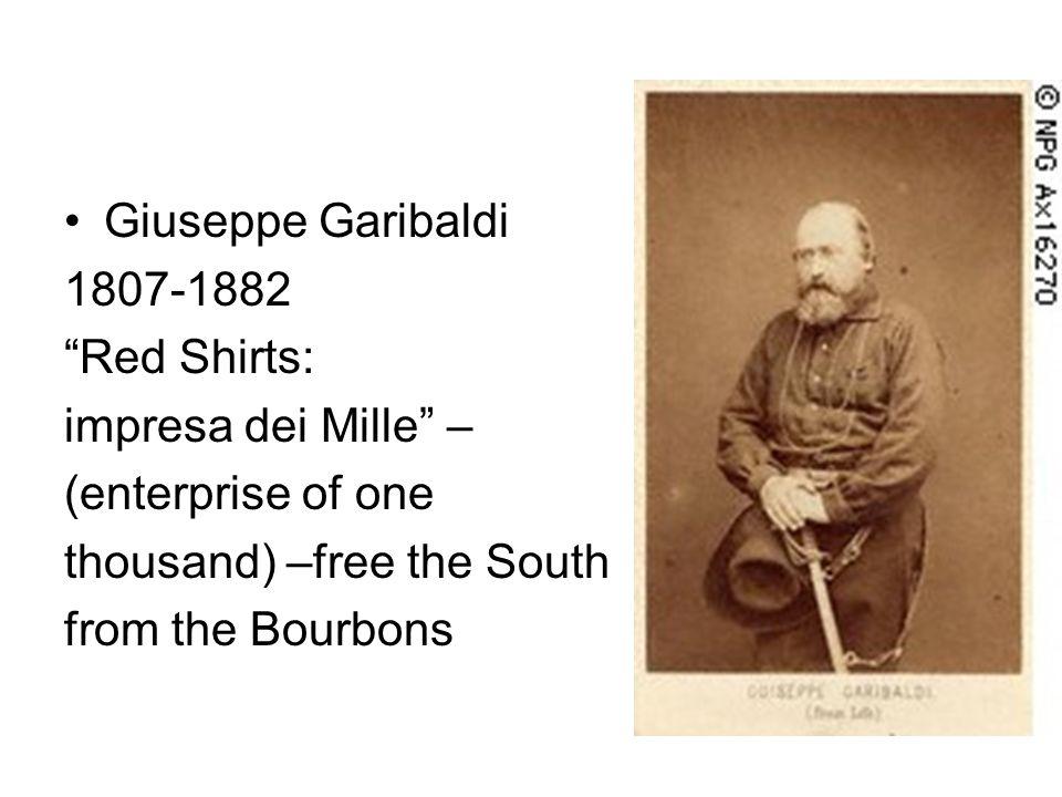 Giuseppe Garibaldi 1807-1882. Red Shirts: impresa dei Mille – (enterprise of one. thousand) –free the South.