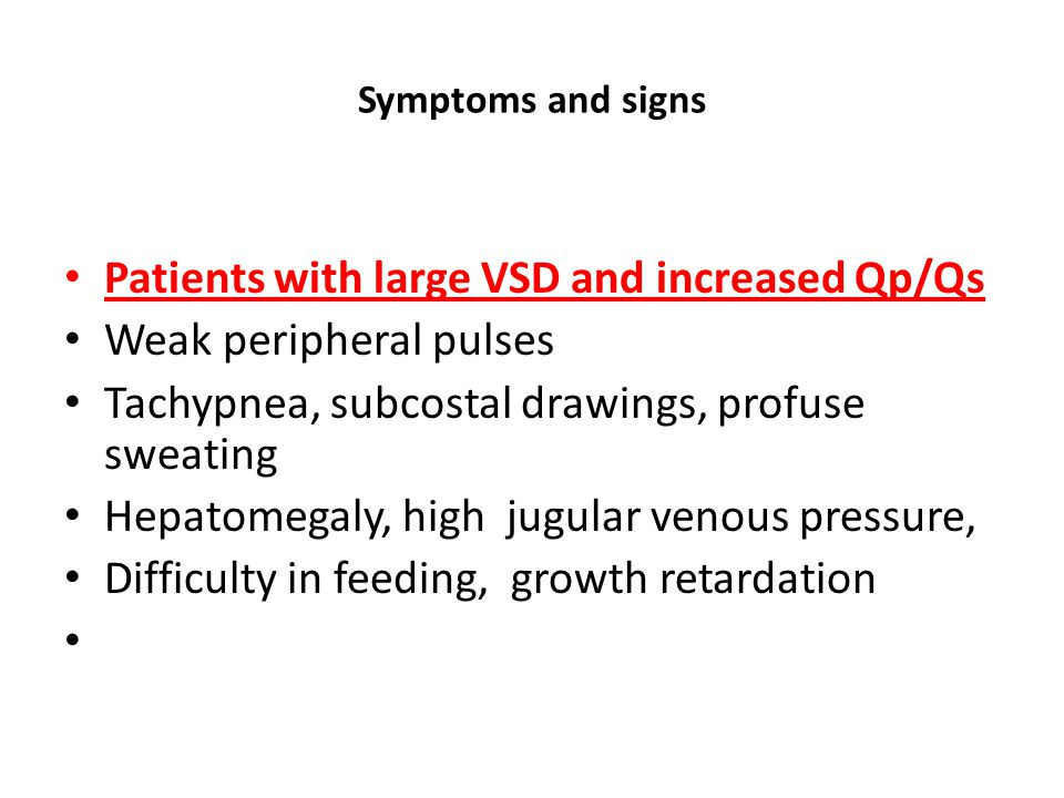 Patients with large VSD and increased Qp/Qs Weak peripheral pulses