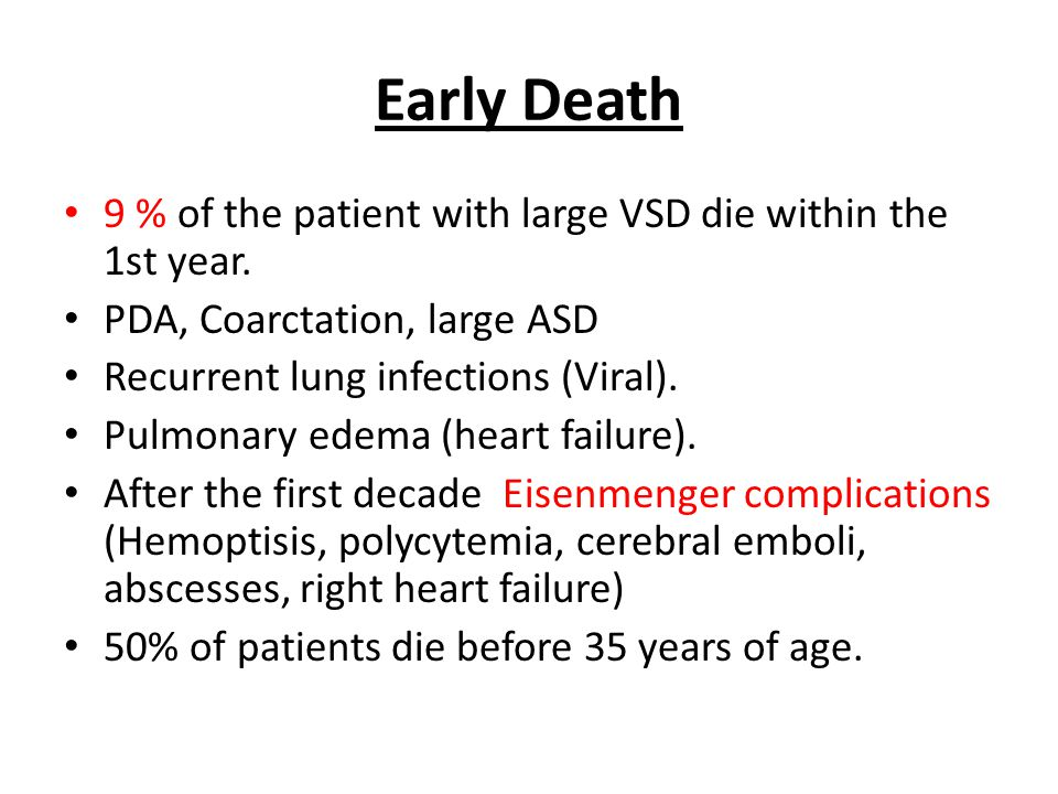 Early Death 9 % of the patient with large VSD die within the 1st year.