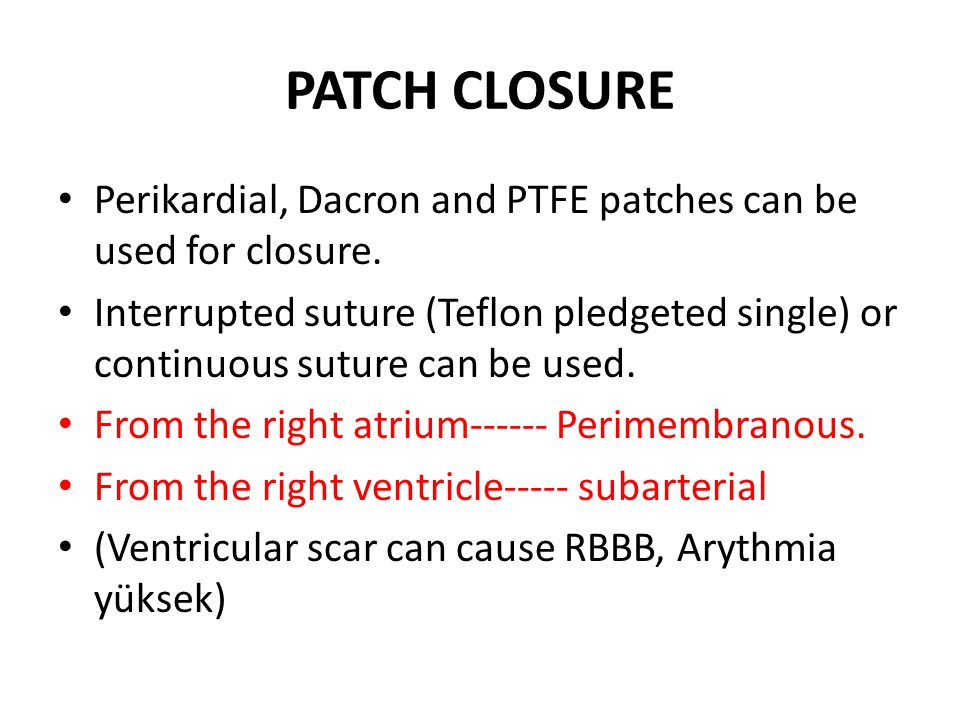 PATCH CLOSURE Perikardial, Dacron and PTFE patches can be used for closure.