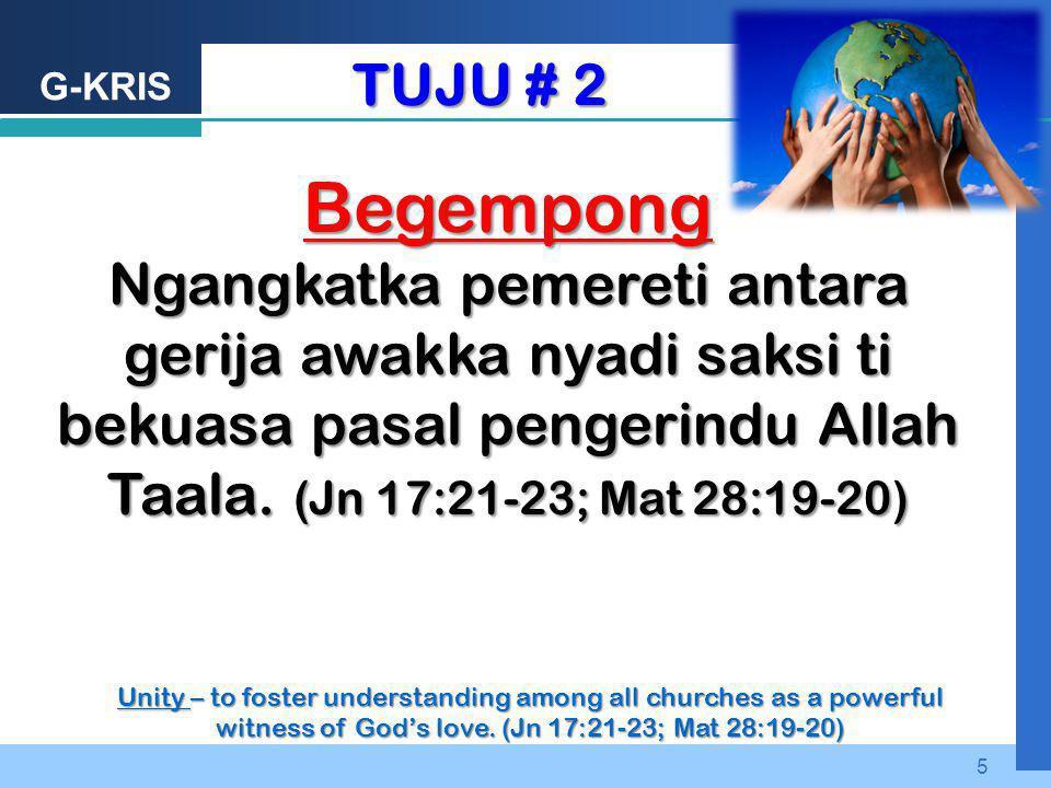 TUJU # 2 Begempong. Ngangkatka pemereti antara gerija awakka nyadi saksi ti bekuasa pasal pengerindu Allah Taala. (Jn 17:21-23; Mat 28:19-20)