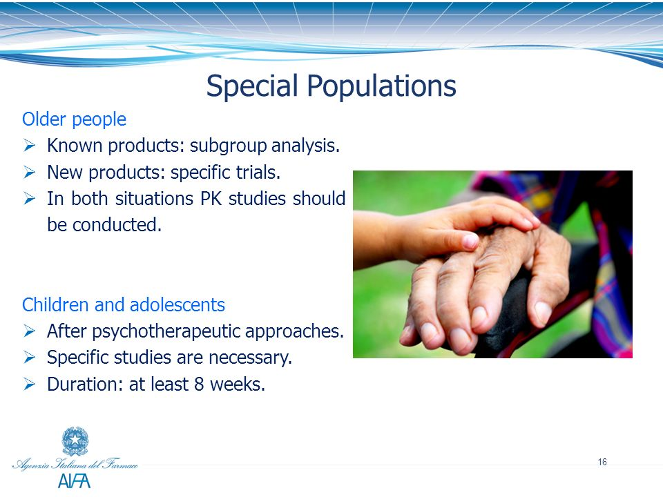 Special Populations Older people Known products: subgroup analysis.