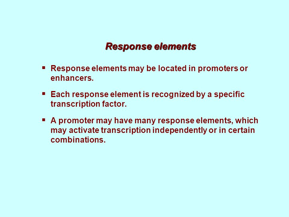 Response elements Response elements may be located in promoters or enhancers.