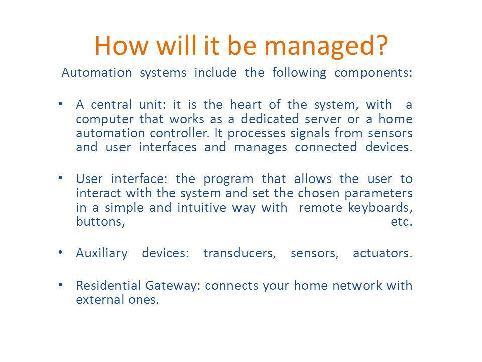 How will it be managed Automation systems include the following components: