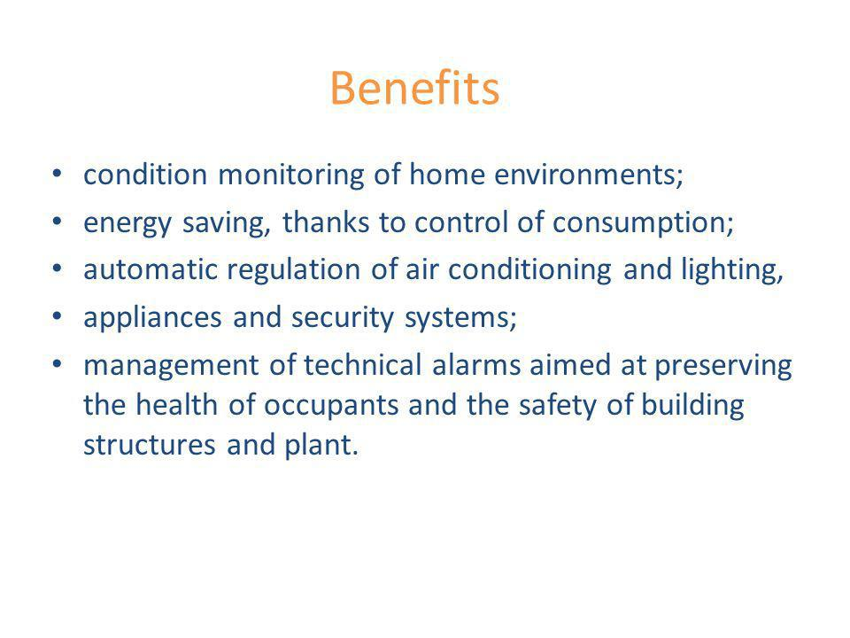 Benefits condition monitoring of home environments;