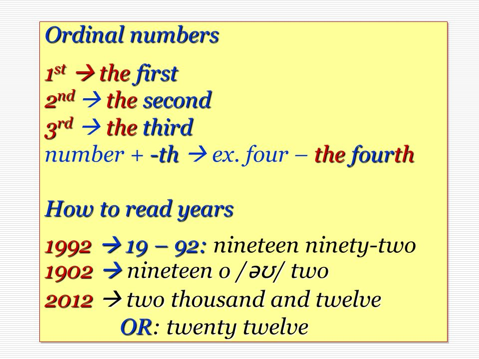 Ordinal numbers 1st  the first 2nd  the second 3rd  the third number + -th  ex.