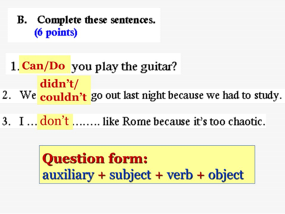 Question form: auxiliary + subject + verb + object