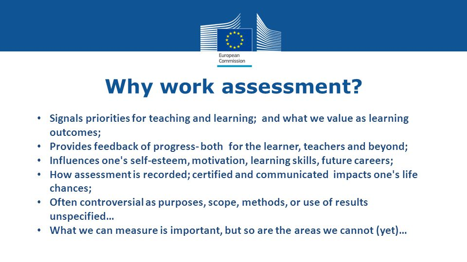 Why work assessment Signals priorities for teaching and learning; and what we value as learning outcomes;