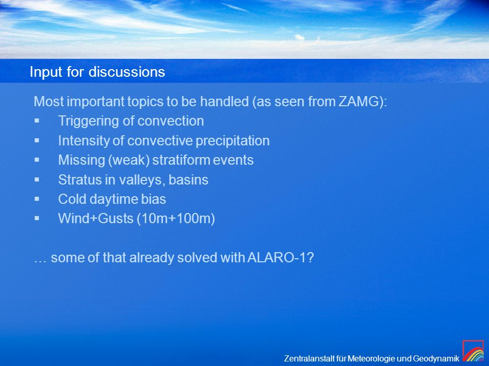 Input for discussionsMost important topics to be handled (as seen from ZAMG): Triggering of convection.