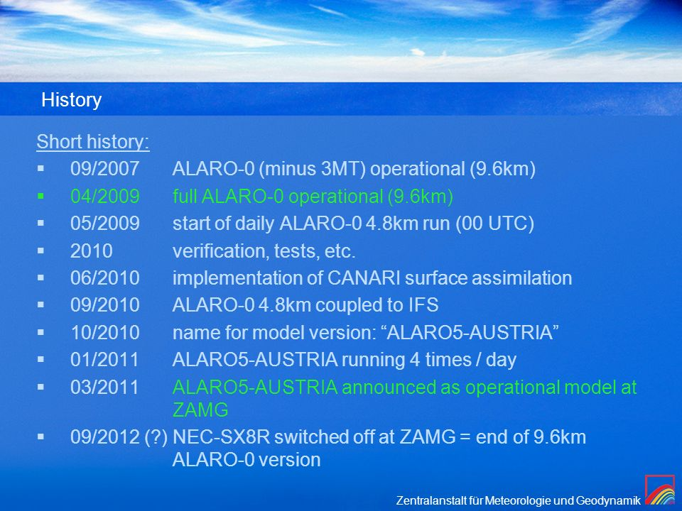 History Short history: 09/2007 ALARO-0 (minus 3MT) operational (9.6km) 04/2009 full ALARO-0 operational (9.6km)