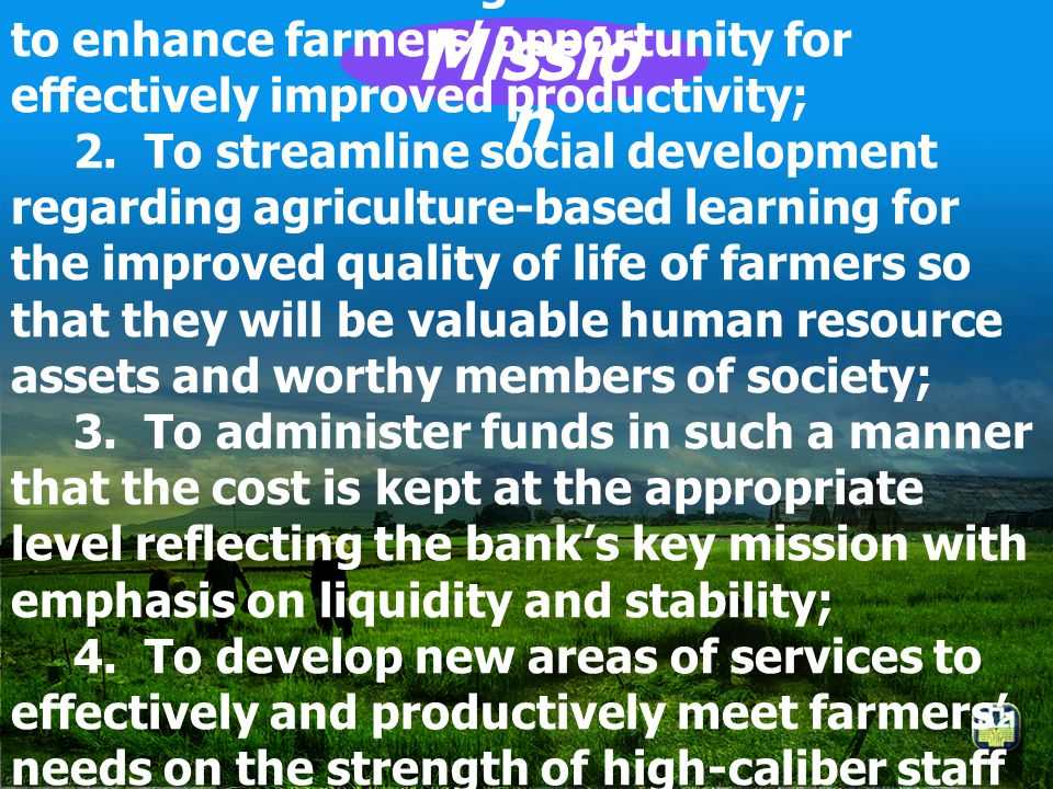 Mission 1. To render integrated credit services to enhance farmers' opportunity for effectively improved productivity;
