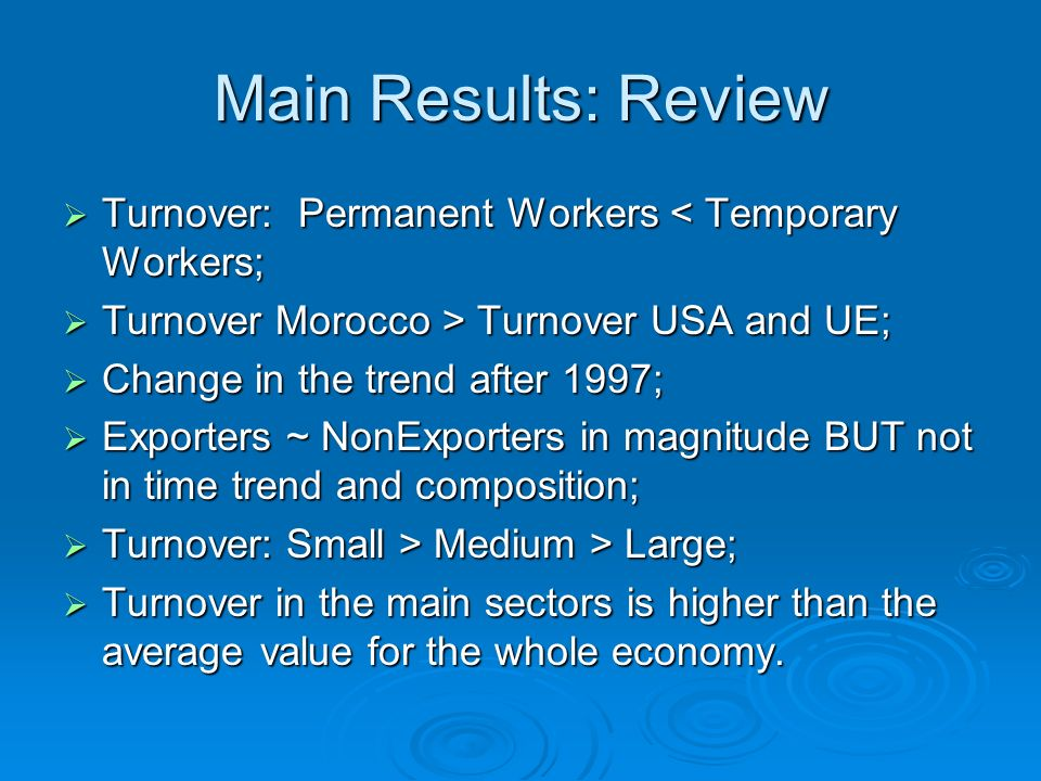 Main Results: Review Turnover: Permanent Workers < Temporary Workers; Turnover Morocco > Turnover USA and UE;