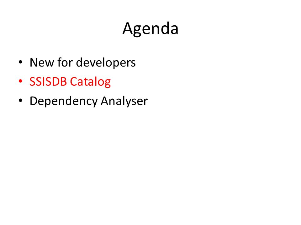 Agenda New for developers SSISDB Catalog Dependency Analyser