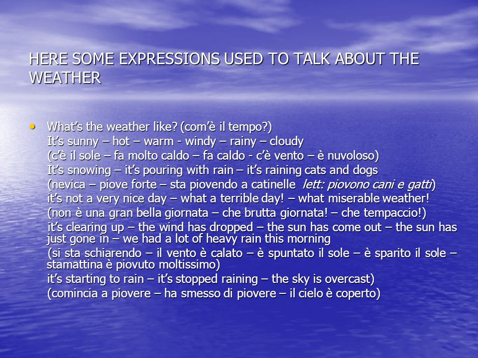 HERE SOME EXPRESSIONS USED TO TALK ABOUT THE WEATHER