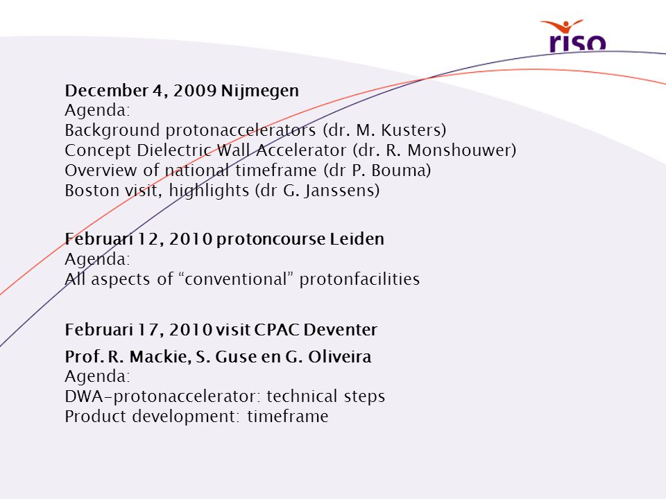 December 4, 2009 Nijmegen Agenda: Background protonaccelerators (dr. M. Kusters)‏ Concept Dielectric Wall Accelerator (dr. R. Monshouwer)‏