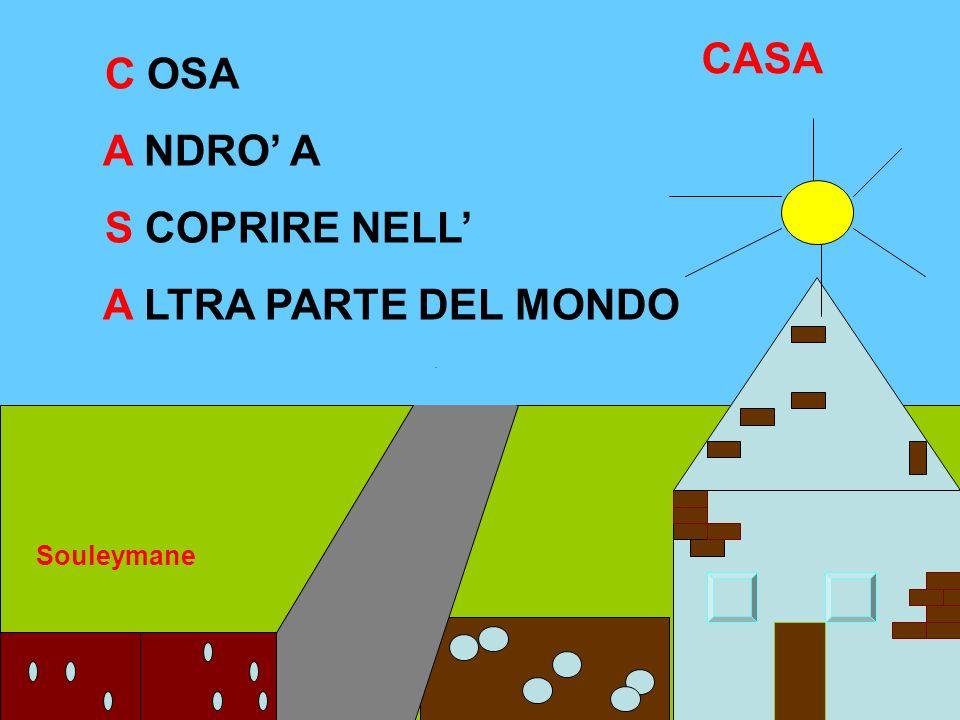 CASA C OSA A NDRO' A S COPRIRE NELL' A LTRA PARTE DEL MONDO Souleymane