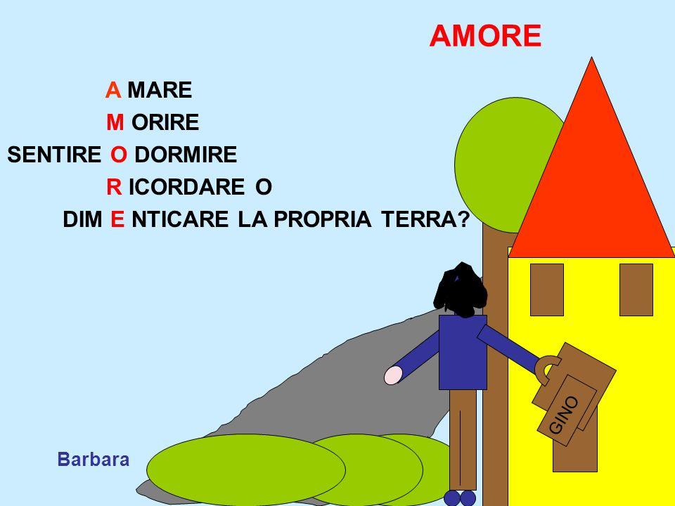 AMORE A MARE M ORIRE SENTIRE O DORMIRE R ICORDARE O