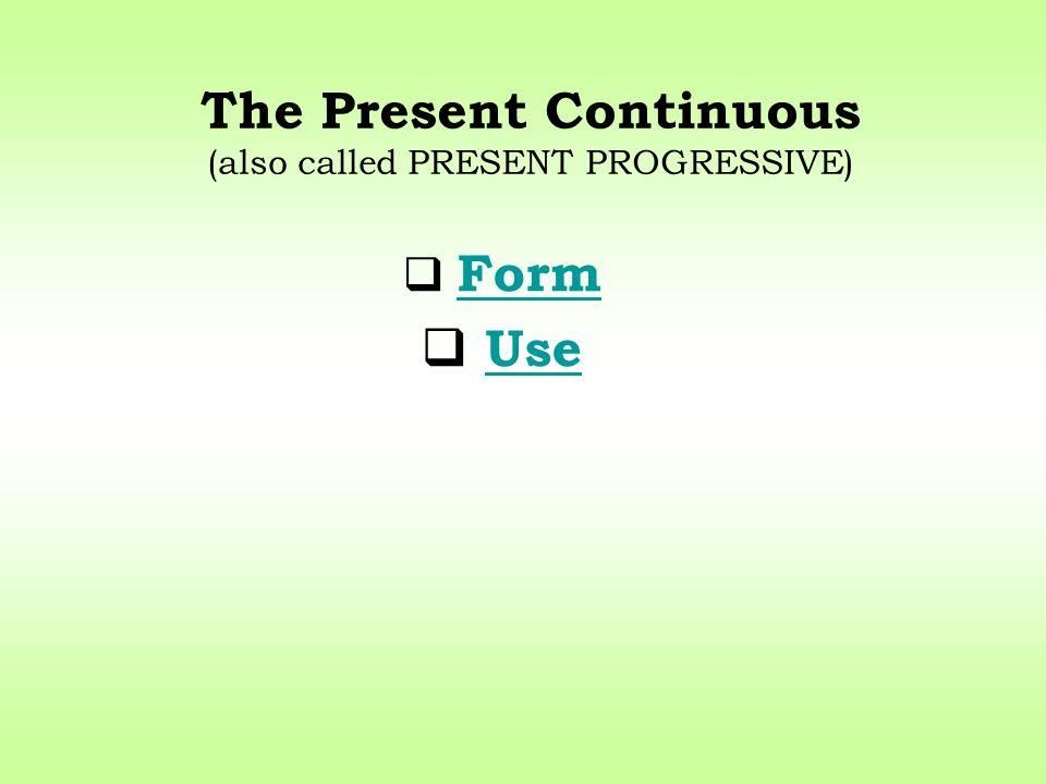 The Present Continuous (also called PRESENT PROGRESSIVE)