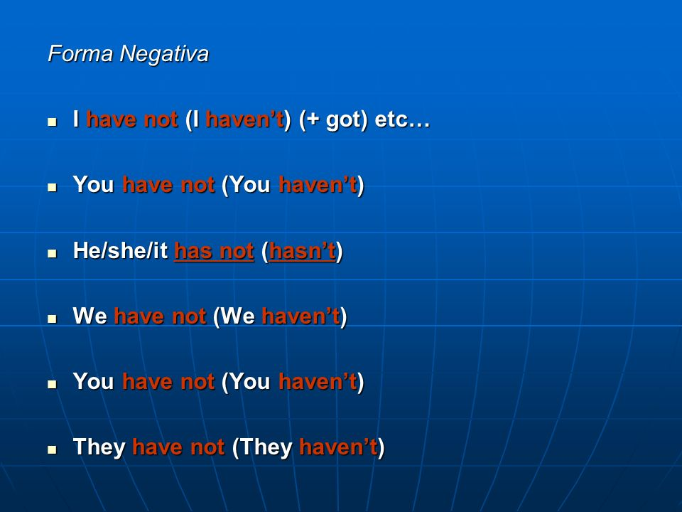 Forma NegativaI have not (I haven't) (+ got) etc… You have not (You haven't) He/she/it has not (hasn't)