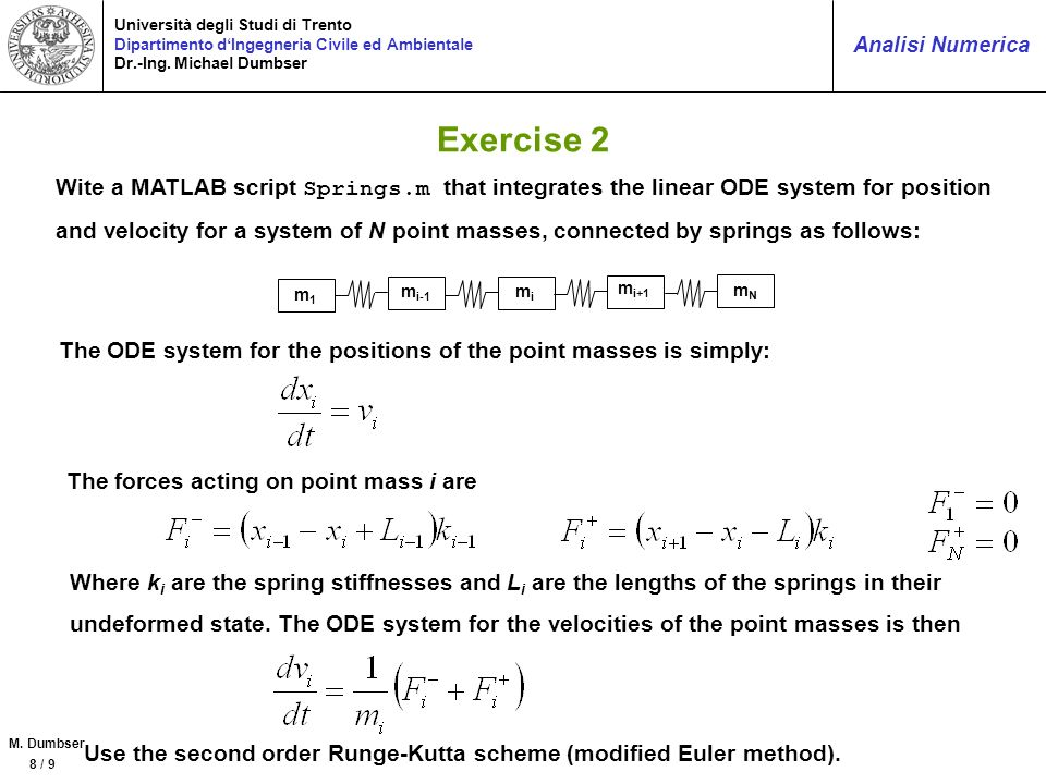 Exercise 2 Wite a MATLAB script Springs.m that integrates the linear ODE system for position.