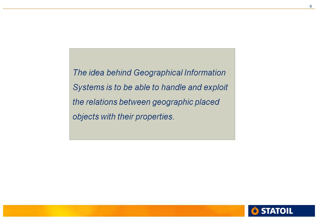 The idea behind Geographical Information Systems is to be able to handle and exploit the relations between geographic placed objects with their properties.