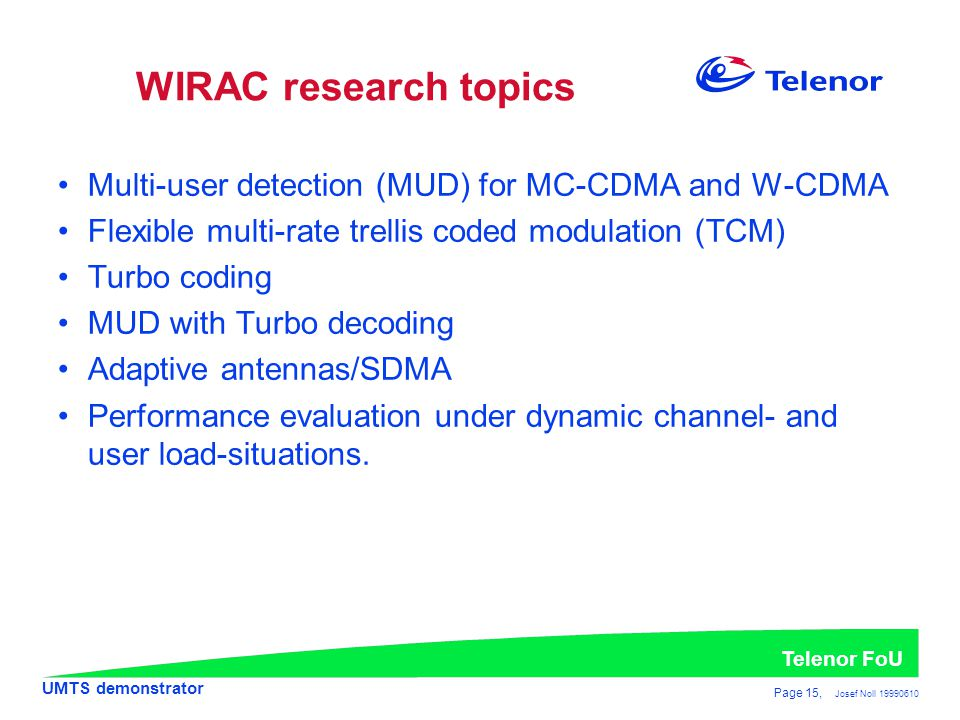 WIRAC research topics Multi-user detection (MUD) for MC-CDMA and W-CDMA. Flexible multi-rate trellis coded modulation (TCM)