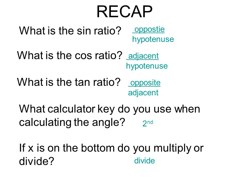 RECAP What is the sin ratio What is the cos ratio